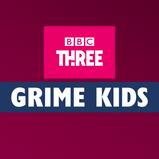 GRIME KIDS: BBC THREE COMMISSION NEW GRIME MUSIC DRAMA