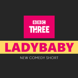 LADYBABY: BBC THREE ANNOUNCE NEW COMEDY SHORT
