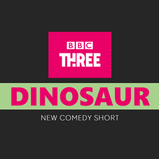 DINOSAUR: BBC THREE ANNOUNCE NEW COMEDY SHORT