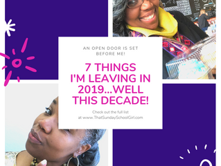 🤓👉🏾 7 Things I'm Leaving in 2019...Well...This Decade!! 👈🏾🎉