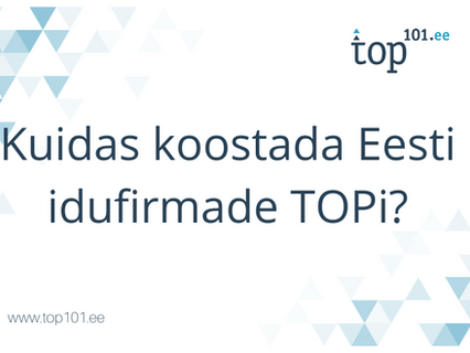 Kuidas koostada Eesti idufirmade TOPi?