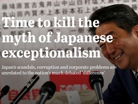 """Time to Kill the Myth of Japanese Exceptionalism: Japan's Scandals, Corruption and Corporate Proble"