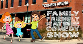 Family Friendly Matinee Comedy Show
