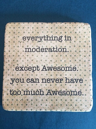Coaster - Everything in moderation...