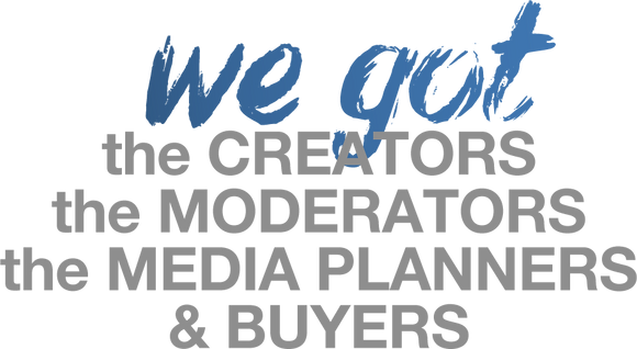 the CREATORS the MODERATORS the MEDIA PLANNERS & BUYERS.png