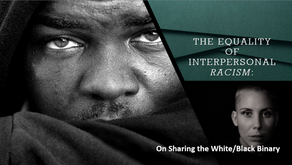 The Equality of Interpersonal Racism: Sharing the White/Black Binary