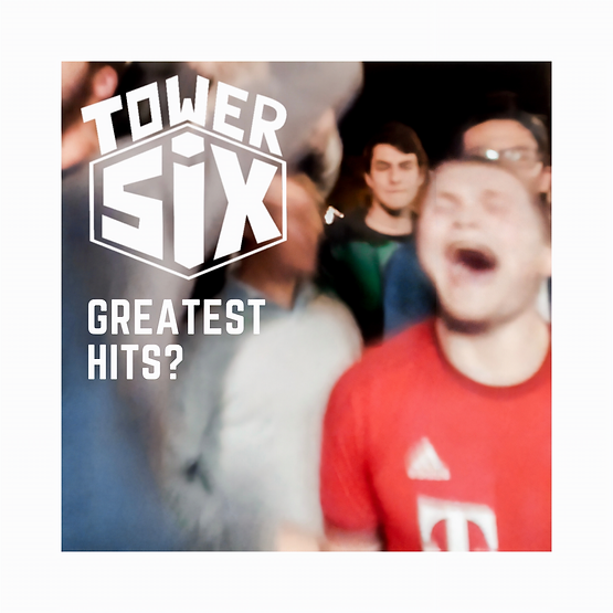Tower Six Greatest Hits_.png