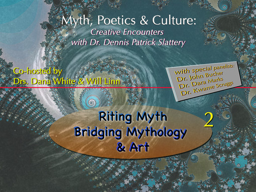 Creative Encounters with Dr. Dennis Patrick Slattery #2: Riting Myth – Bridging Mythology and