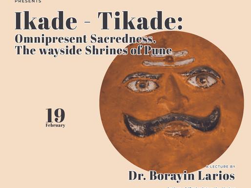 Ikade Tikade : Omnipresent Sacredness. The Wayside Shrines of Pune by Dr. Borayin Larios.