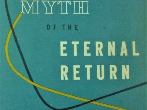 LEFT EYE: The Myth of the Eternal Return, Mircea Eliade