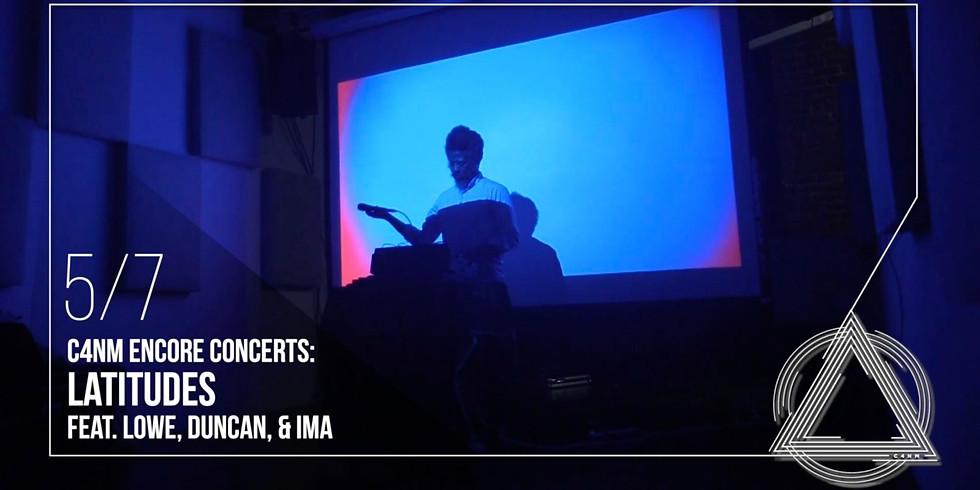 C4NM Encore Concerts: Latitudes feat. Lowe, Duncan, & IMA