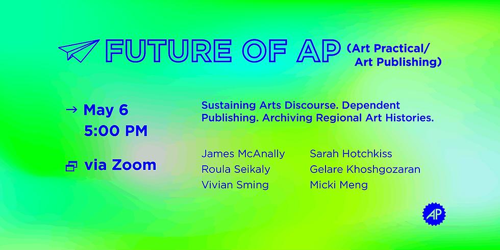 The Future of AP (Art Practical/Art Publishing)