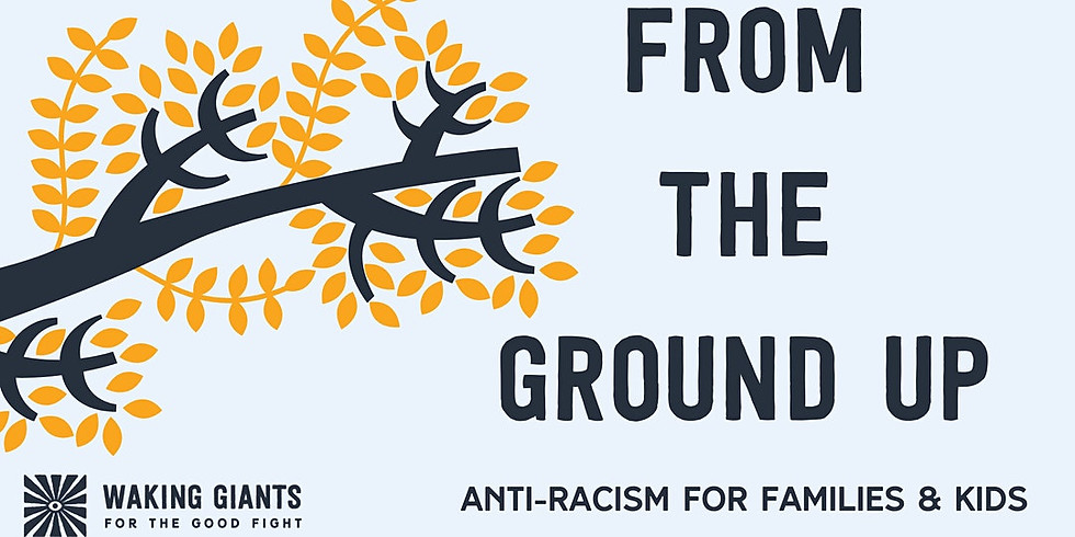 From The Ground Up: Anti-Racism for Families and Kids