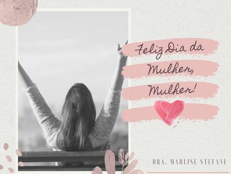 Feliz Dia da Mulher, Mulher!