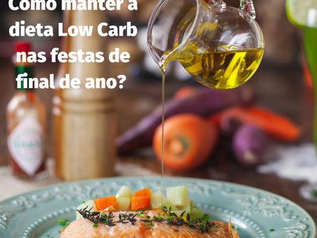 COMO MANTER A DIETA LOW CARB NAS FESTAS?