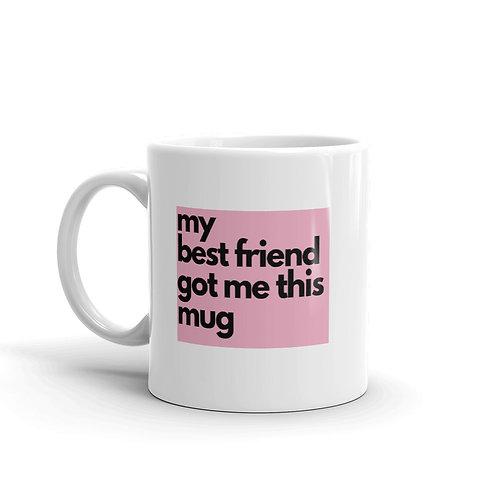 My best friend got me this mug - COFFEE MUG