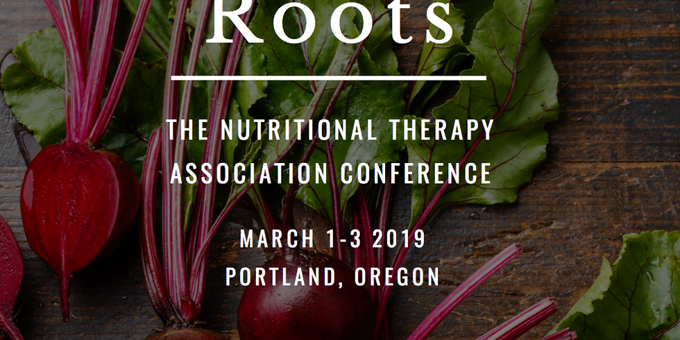 Roots:  The Nutritional Therapy Association Conference