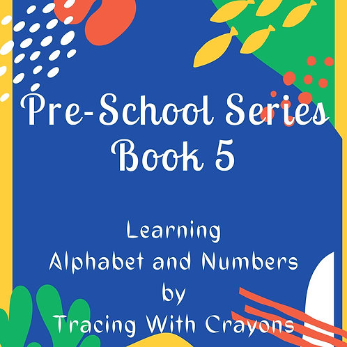 Pre-School Series Book 5 - Learning Alphabet and Numbers by Tracing With Crayons