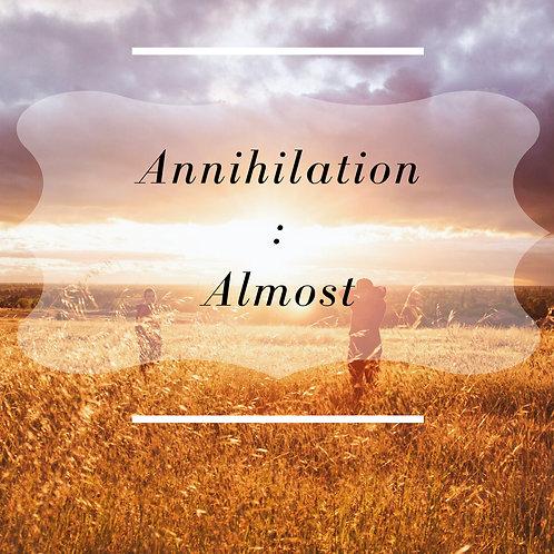 Annihilation : Almost