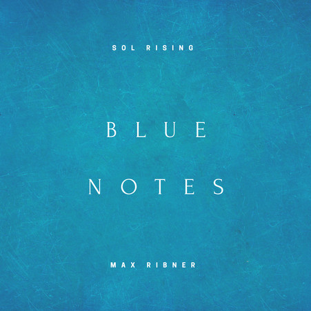 """""""Blue Notes"""" feat. Max Ribner Out Now"""