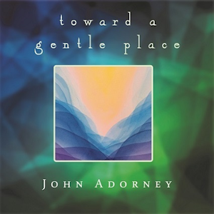 John Adorney - Toward a Gentle Place