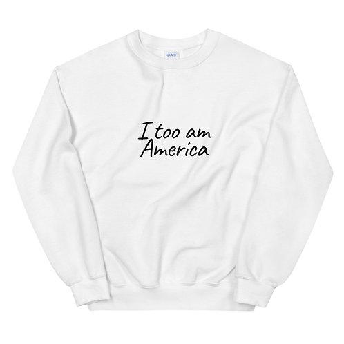 I Too Unisex Sweatshirt