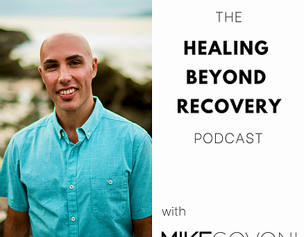 Healing Beyond Recovery Podcast with Mike Govoni