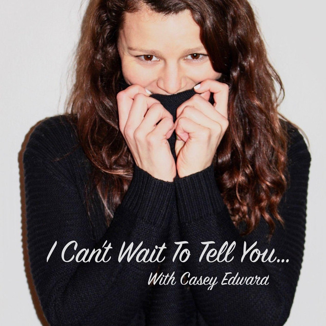 I Can't Wait To Tell You with Casey Edward
