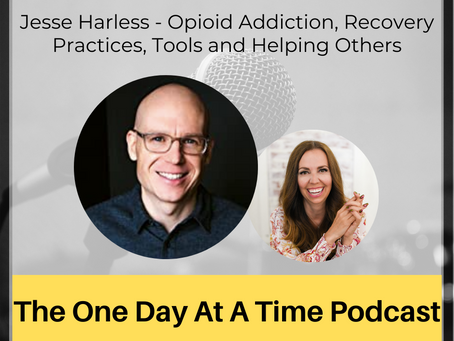 144 Jesse Harless - Opioid Addiction, Recovery Practices, Tools and Helping Others
