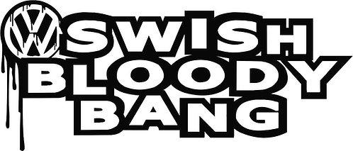 Swish Bloody Bang Vw