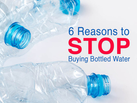 6 REASONS TO STOP BUYING BOTTLED WATER