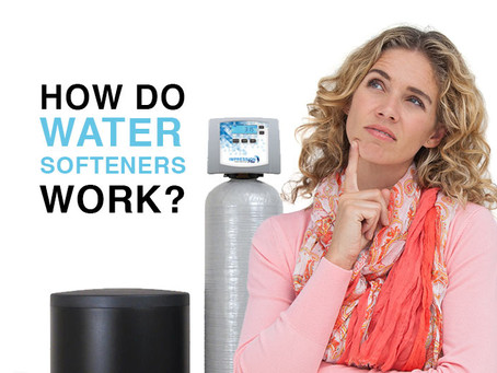 HOW WATER SOFTENERS WORK AND WHY YOU PROBABLY NEED ONE