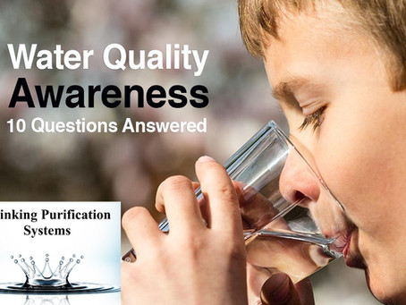 WATER QUALITY AWARENESS – 10 ANSWERS TO YOUR QUESTIONS ABOUT U.S. TAP WATER
