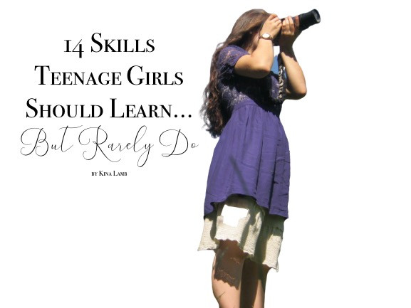14 Skills Teenage Girls Should Learn... But Rarely Do - Part One
