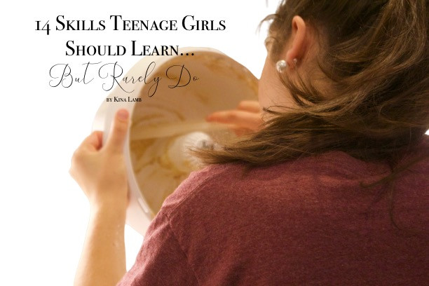 14 Skills Teenage Girls Should Learn... But Rarely Do Part II