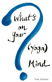 BB_Whats_on_your_YOGA_mind_Tres_Jimenez.