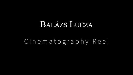 Balázs Lucza - Cinematography Reel