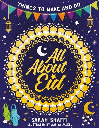 All About Eid: Things to Make and Do: 1 by Sarah Shaffi and Aaliya Jaleel