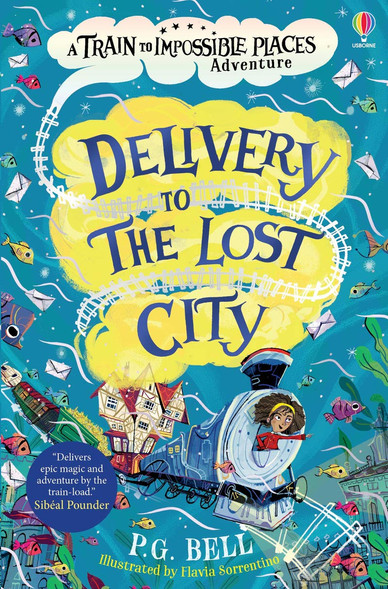 Delivery to the Lost City (The Train to Impossible Places: Book 3) by P. G. Bell and Flavia Sorrentino