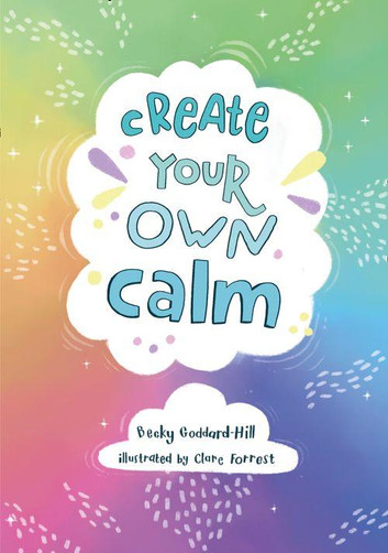Create your own calm: Activities to overcome children's worries, anxiety and anger