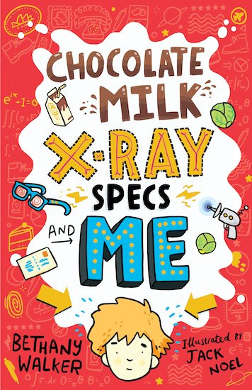 Chocolate Milk, X-Ray Specs & Me! by Bethany Walker