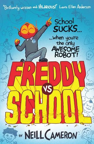Freddy vs School: 1 (The Awesome Robot Chronicles) by Neill Cameron