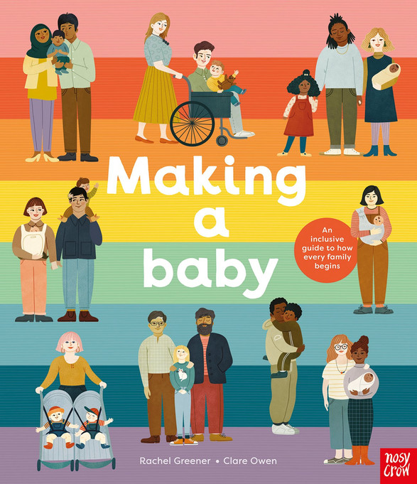 Making A Baby: An Inclusive Guide to How Every Family Begins by Rachel Greener and Clare Owen