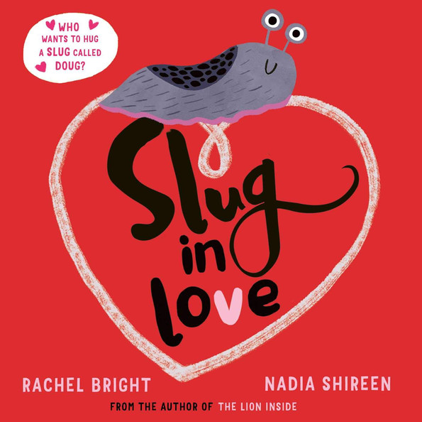 Slug in Love by Rachel Bright and Nadia Shireen