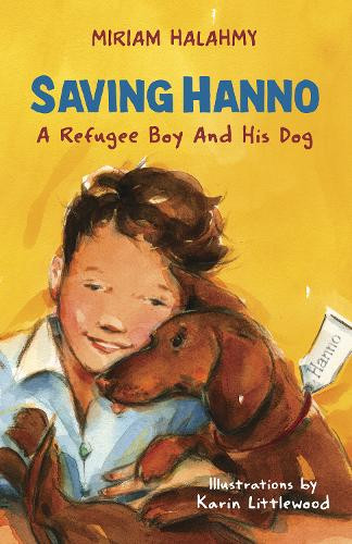 Saving Hanno: A Refugee Boy and His Dog by Miriam Halahmy and Karin Littlewood