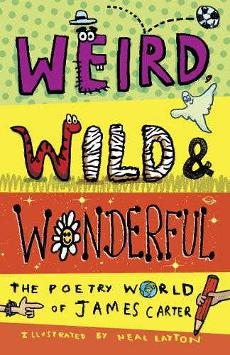 Weird, Wild & Wonderful by James Carter and Neal Layton