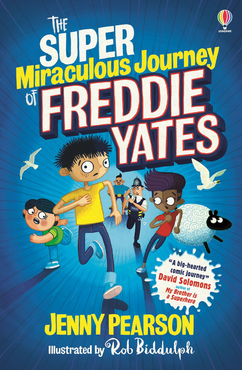 The Super Miraculous Journey of Freddie Yates by Jenny Pearson and Rob Biddulph
