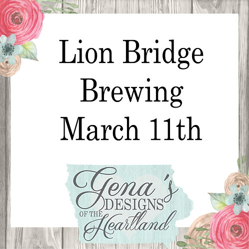 Lion Bridge Brewing Company March 11th