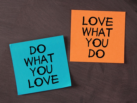 Three Reasons Why It's Important to Do What You Love and Love What You Do