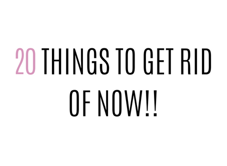 20 things you can get rid of NOW!